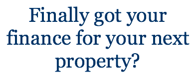 Finally-got-your-finance-for-your-next-property